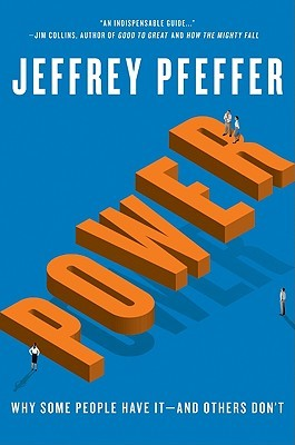 Power: Why Some People Have it and Other's Don't by Jeffery Pfeffer